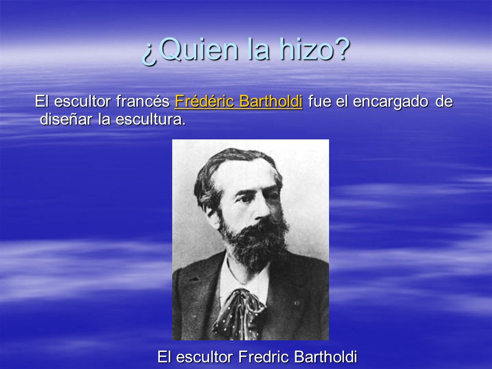 ¿Quien la hizo. El escultor francés Frédéric Bartholdi fue el encargado de diseñar la escultura.