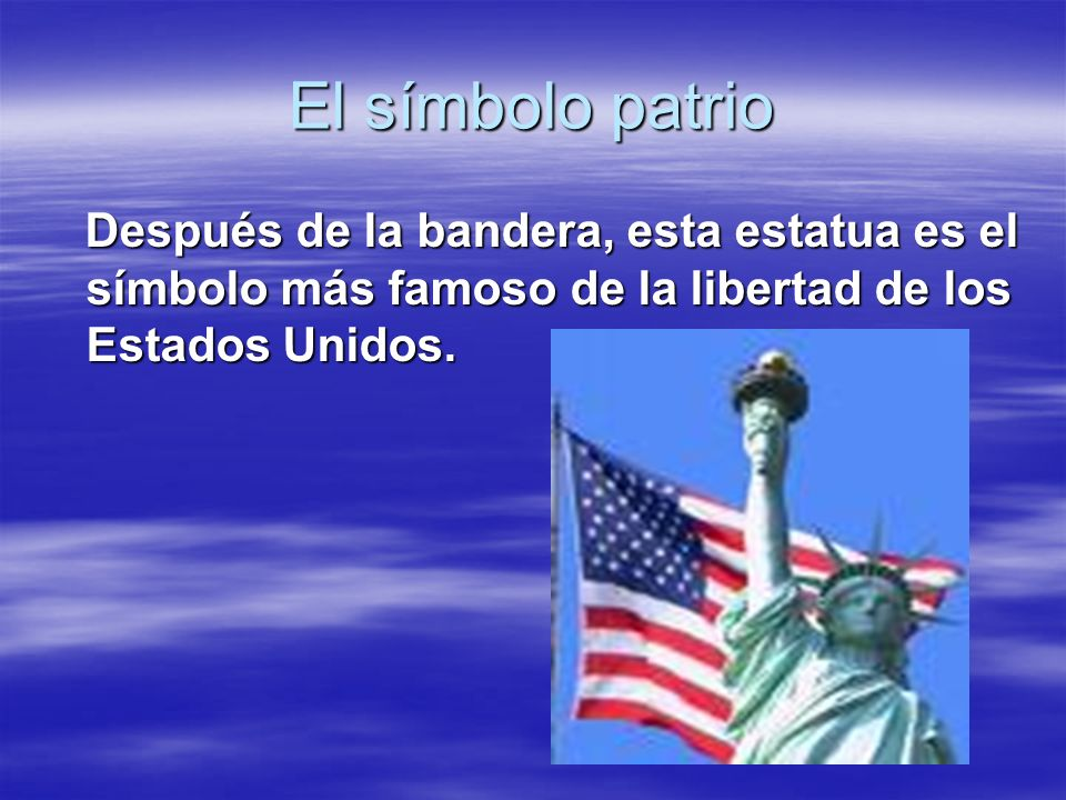 El símbolo patrioDespués de la bandera, esta estatua es el símbolo más famoso de la libertad de los Estados Unidos.