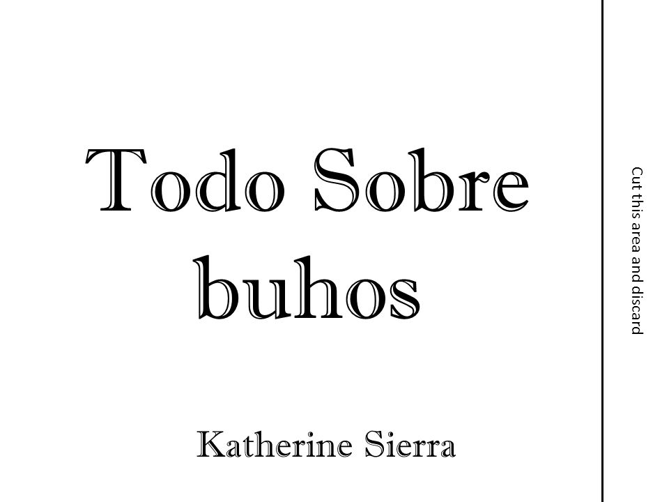 Todo Sobre buhos Cut this area and discard Katherine Sierra