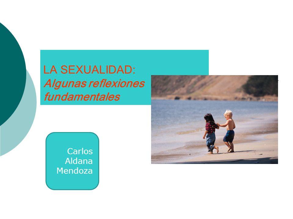 LA SEXUALIDAD: Algunas reflexiones fundamentales