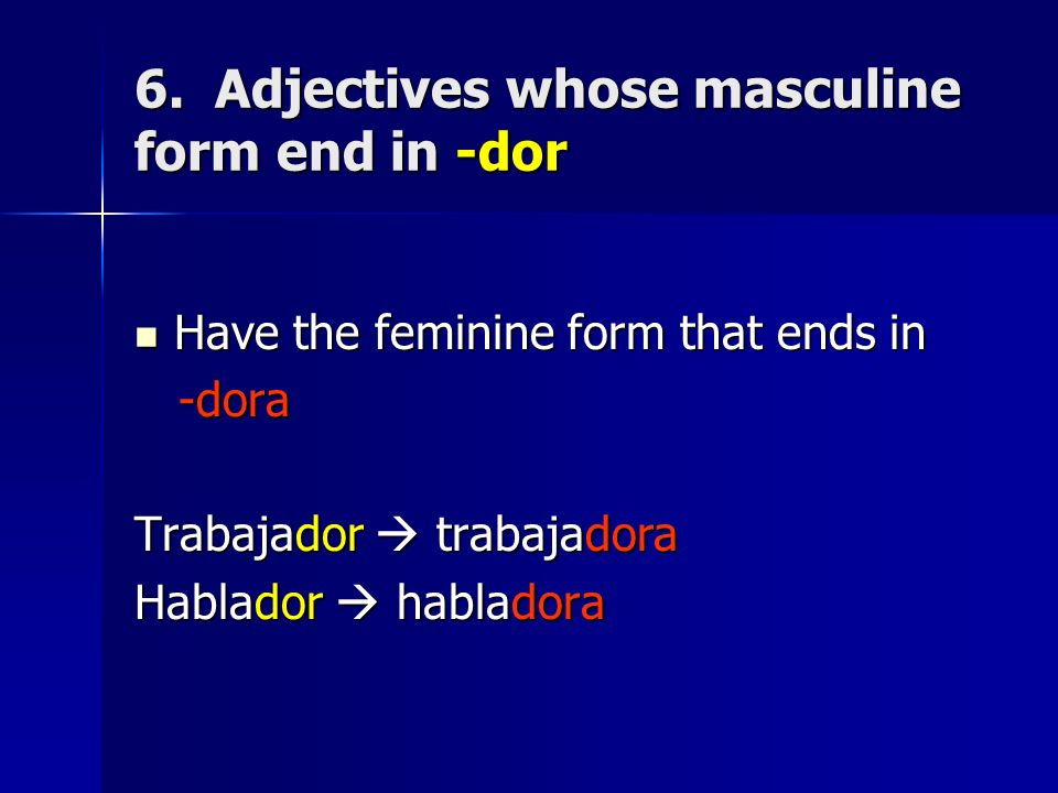 6. Adjectives whose masculine form end in -dor