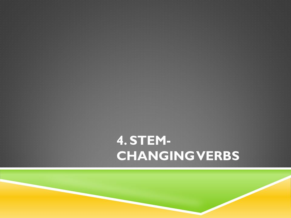 4. Stem-Changing Verbs