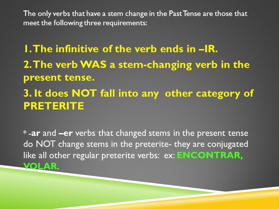 1. The infinitive of the verb ends in –IR.