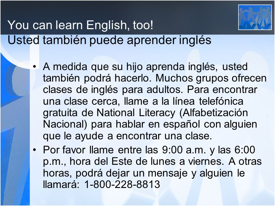 You can learn English, too! Usted también puede aprender inglés