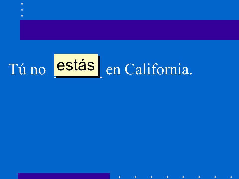 estás Tú no ______ en California.
