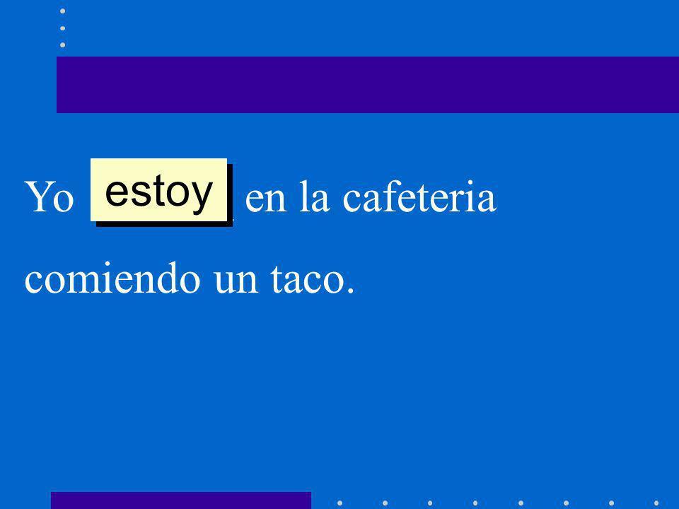 estoy Yo ______ en la cafeteria comiendo un taco.