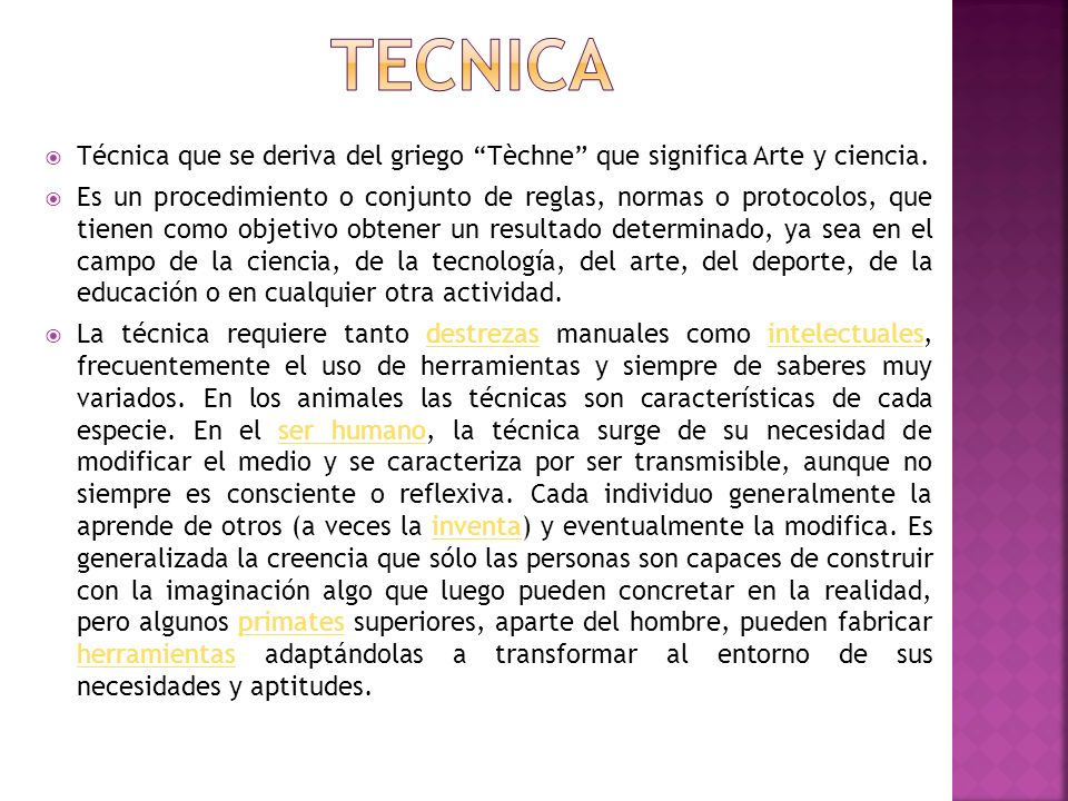 TECNICA Técnica que se deriva del griego Tèchne que significa Arte y ciencia.
