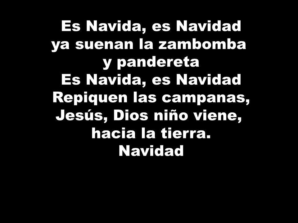 Es Navida, es Navidadya suenan la zambomba. y pandereta. Repiquen las campanas, Jesús, Dios niño viene,
