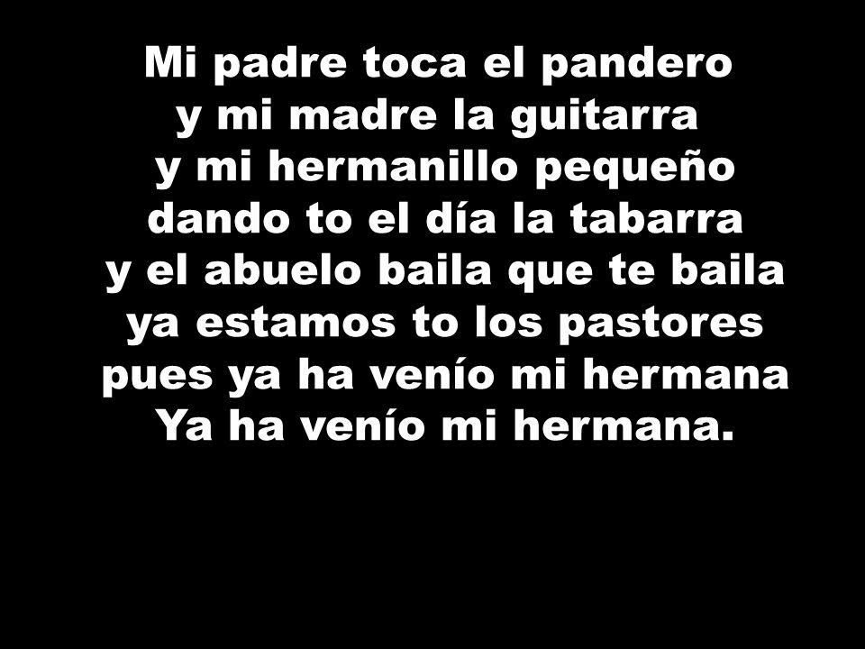 Mi padre toca el pandero y mi madre la guitarra