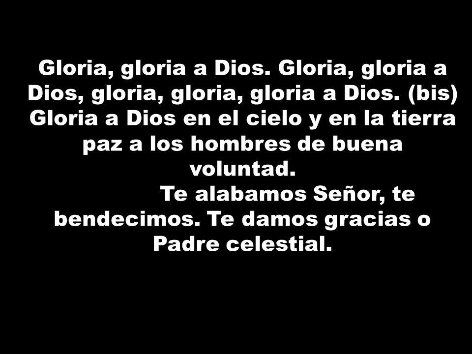 Te alabamos Señor, te bendecimos. Te damos gracias o Padre celestial.
