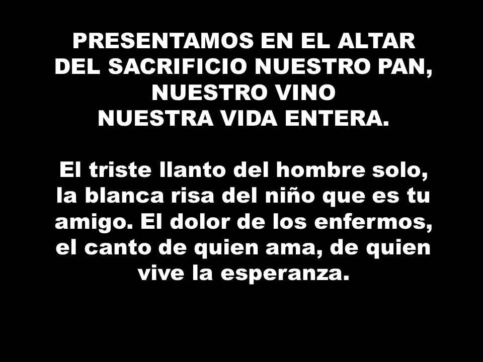 PRESENTAMOS EN EL ALTAR DEL SACRIFICIO NUESTRO PAN, NUESTRO VINO