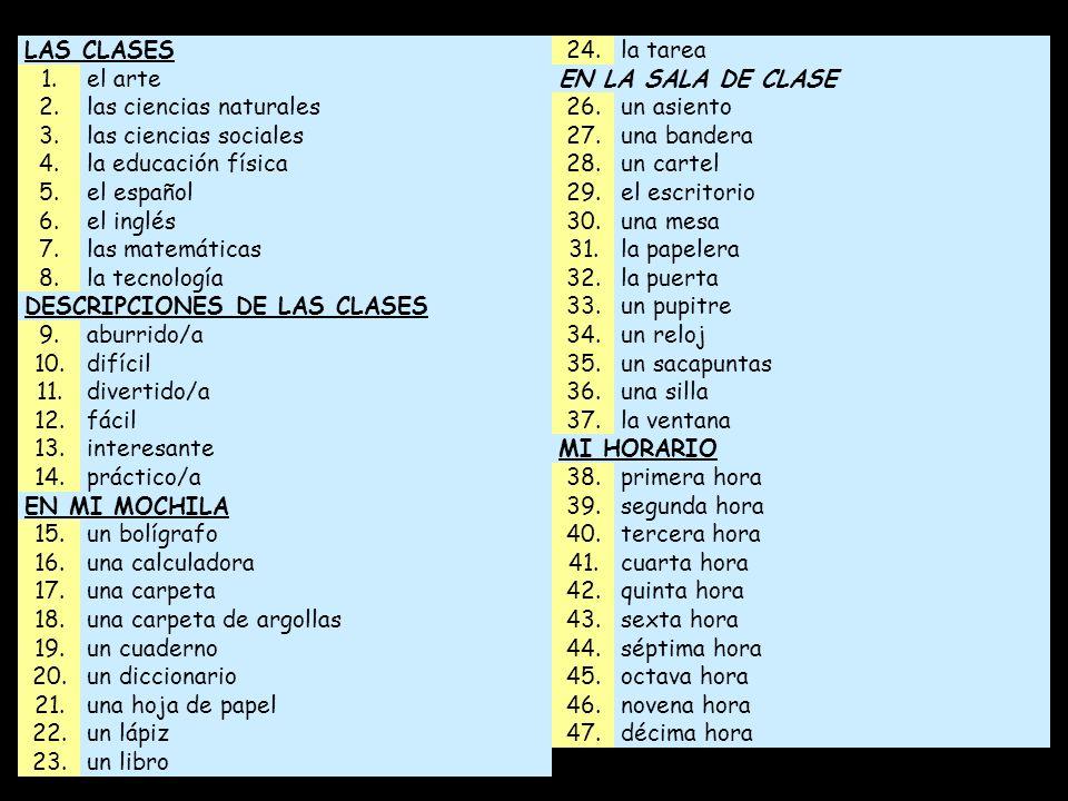 LAS CLASES 24. la tarea. 1. el arte. EN LA SALA DE CLASE. 2. las ciencias naturales. 26. un asiento.
