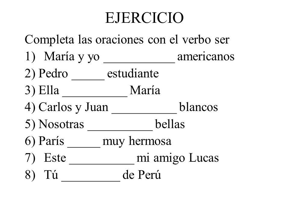 EJERCICIO Completa las oraciones con el verbo ser