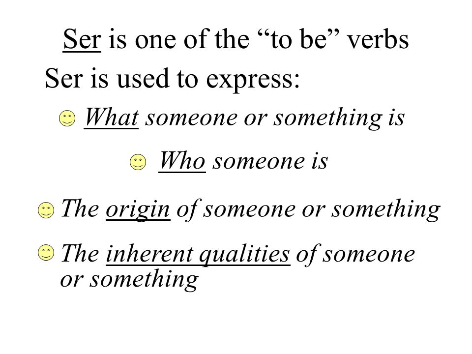 Ser is one of the to be verbs