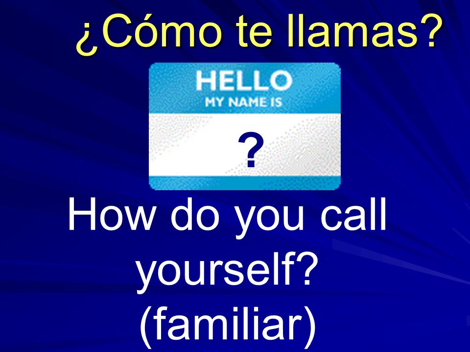 How do you call yourself (familiar)