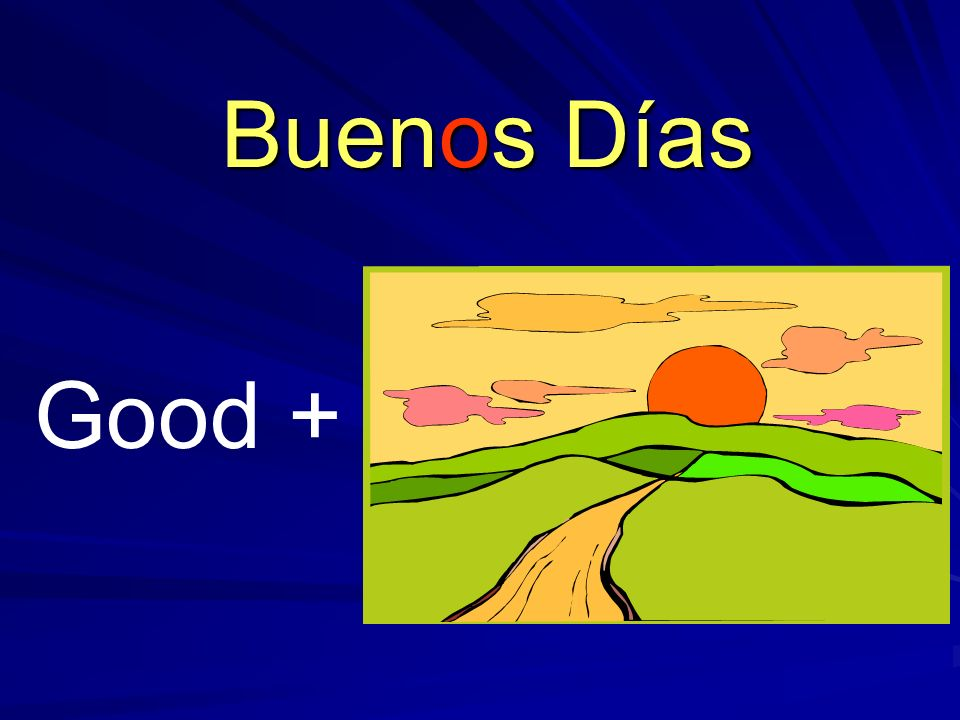 Buenos Días Good +