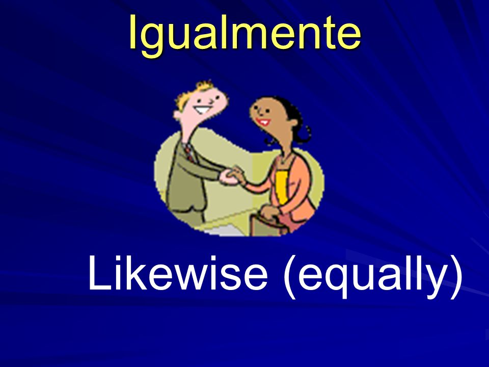 Igualmente Likewise (equally)