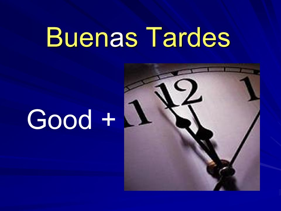 Buenas Tardes Good +