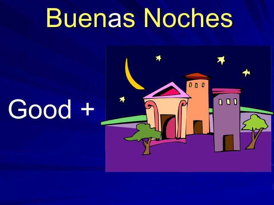 Buenas Noches Good +