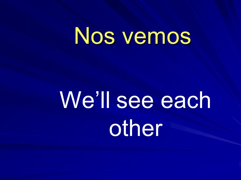 Nos vemos We'll see each other