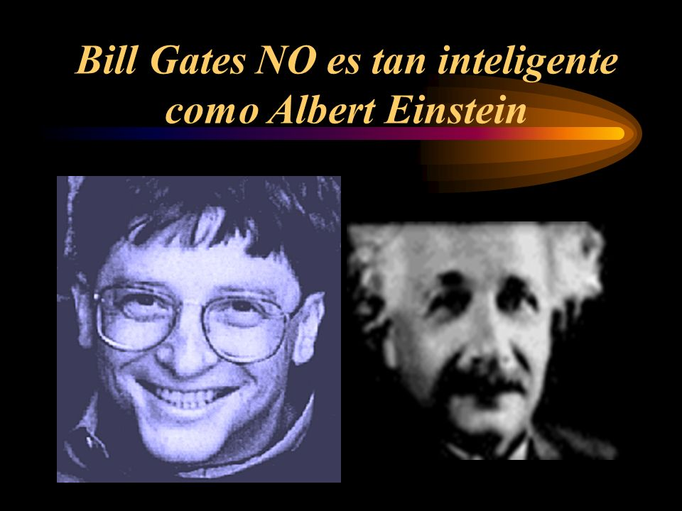 Bill Gates NO es tan inteligente como Albert Einstein