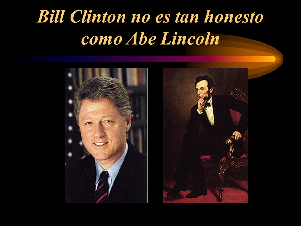 Bill Clinton no es tan honesto como Abe Lincoln