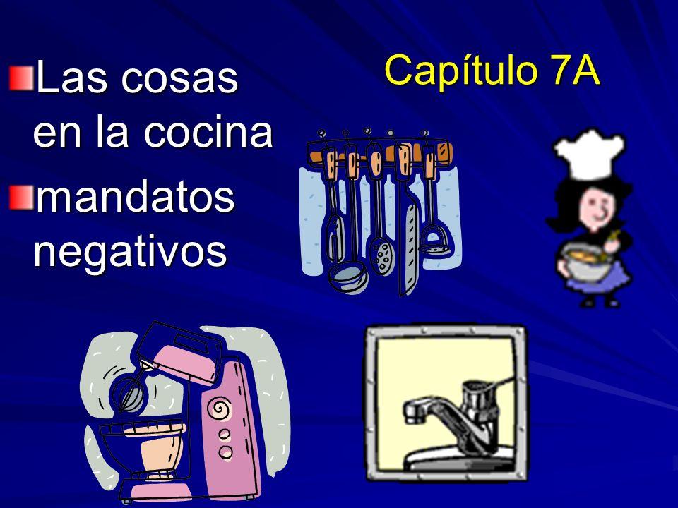 Capítulo 7A Las cosas en la cocina mandatos negativos