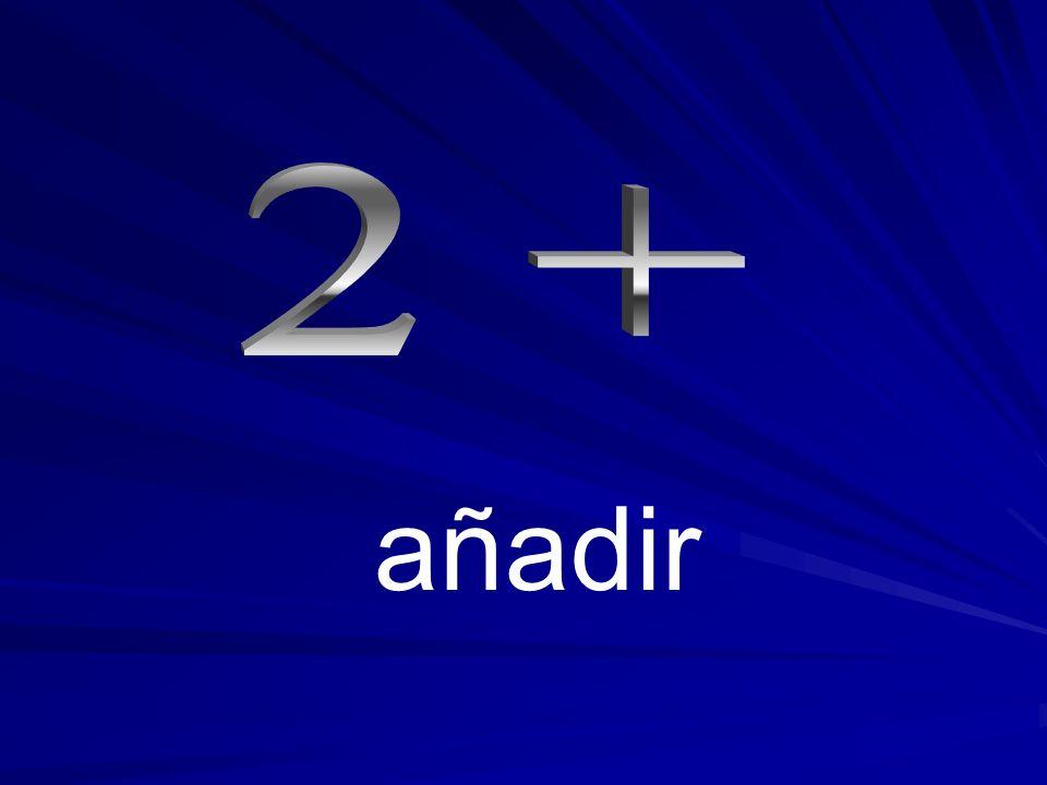 2 + añadir