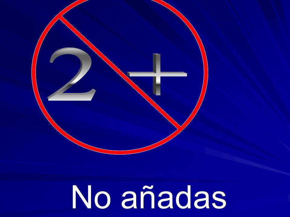 2 + No añadas
