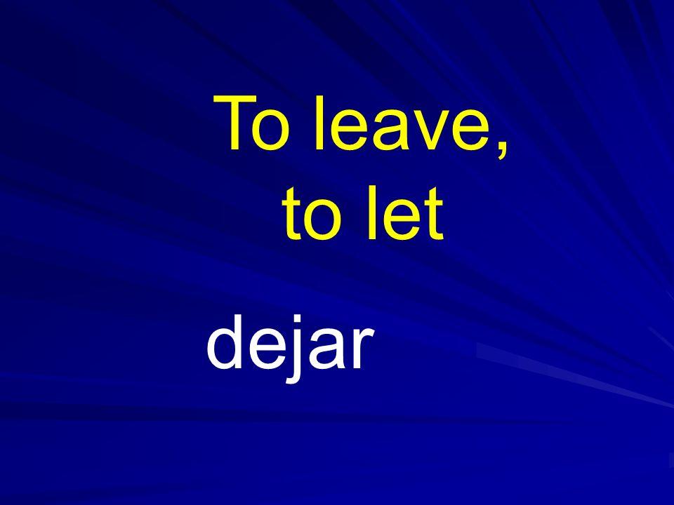 To leave, to let dejar
