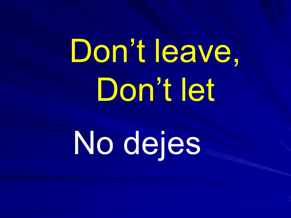 Don't leave, Don't let No dejes