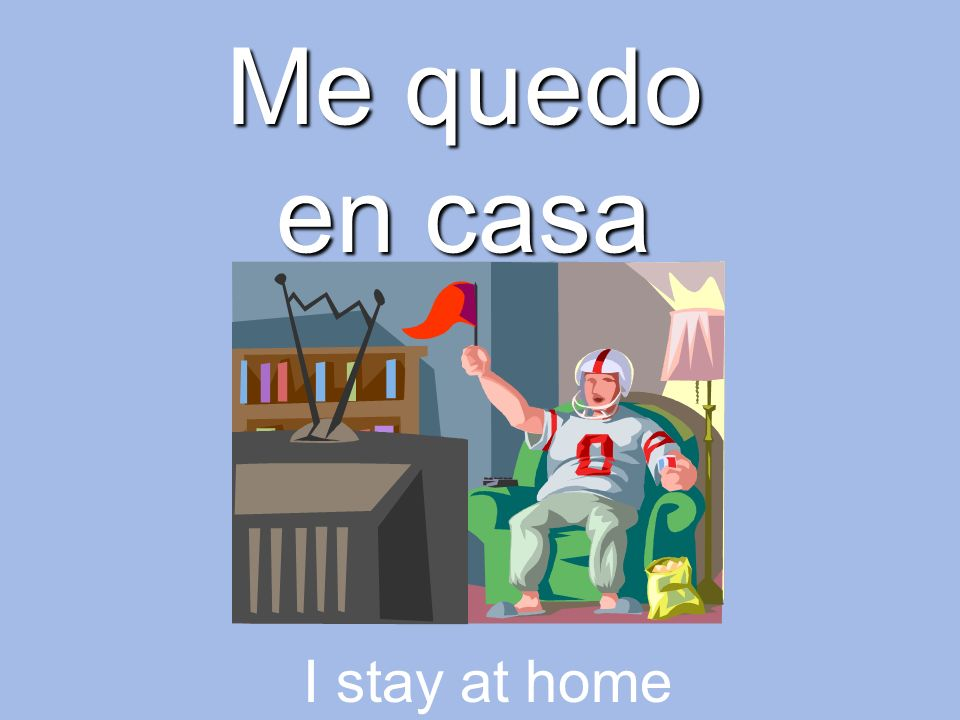 Me quedo en casa I stay at home