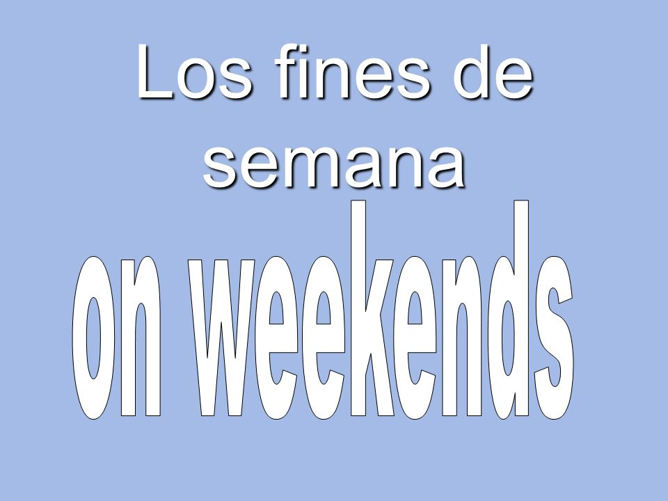 Los fines de semana on weekends