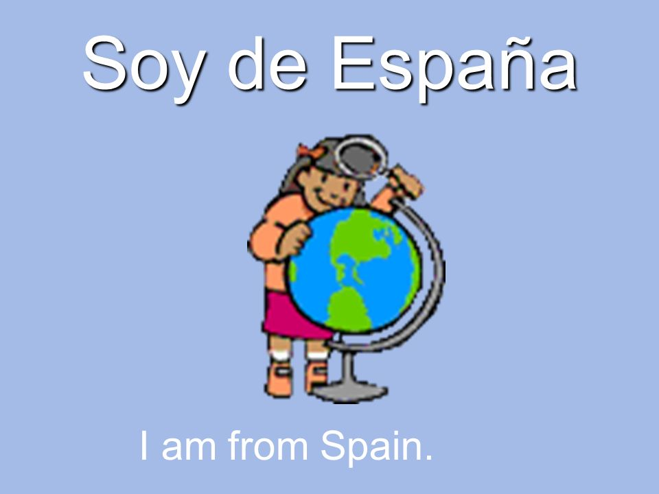 Soy de España I am from Spain.