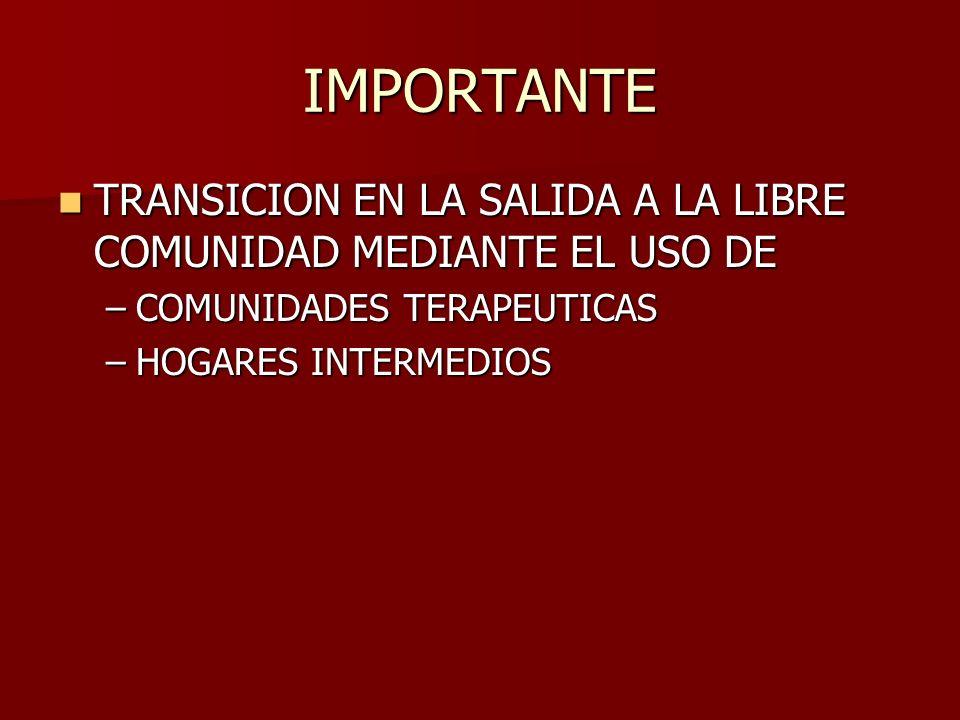 IMPORTANTE TRANSICION EN LA SALIDA A LA LIBRE COMUNIDAD MEDIANTE EL USO DE. COMUNIDADES TERAPEUTICAS.