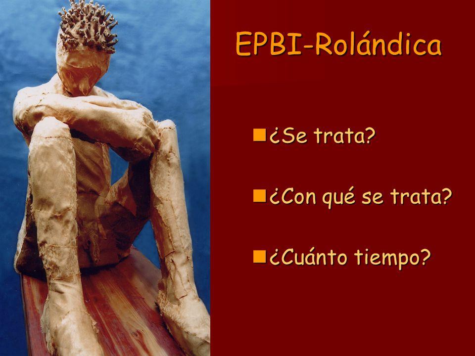 EPBI-Rolándica ¿Se trata ¿Con qué se trata ¿Cuánto tiempo