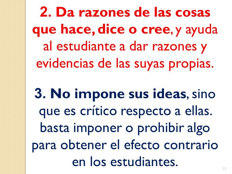 2. Da razones de las cosas que hace, dice o cree, y ayuda al estudiante a dar razones y evidencias de las suyas propias.