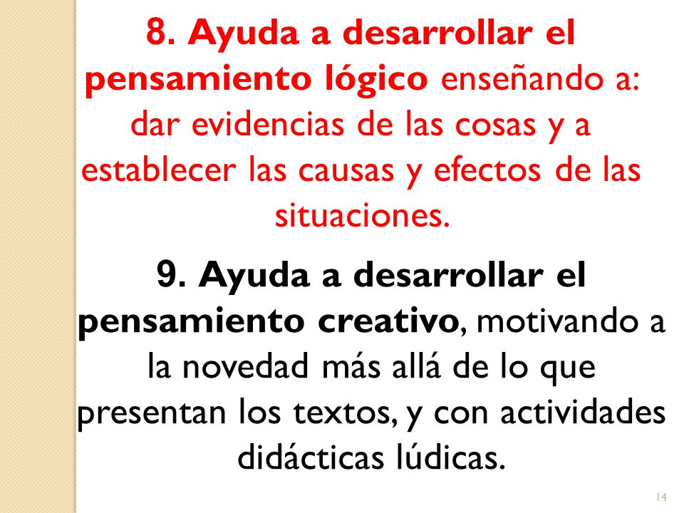 8. Ayuda a desarrollar el pensamiento lógico enseñando a: dar evidencias de las cosas y a establecer las causas y efectos de las situaciones.
