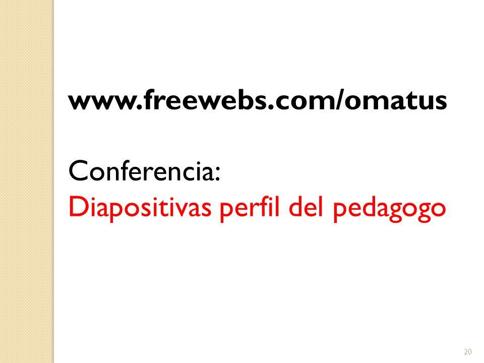 www.freewebs.com/omatus Conferencia: Diapositivas perfil del pedagogo