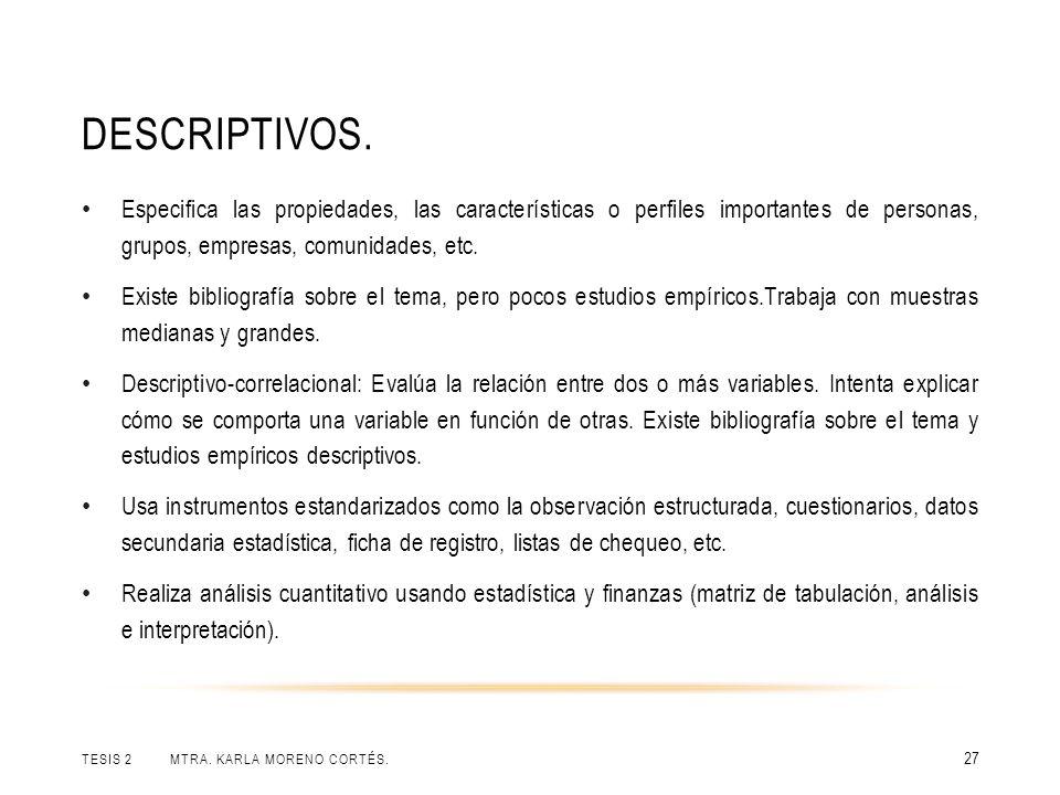 Descriptivos. Especifica las propiedades, las características o perfiles importantes de personas, grupos, empresas, comunidades, etc.