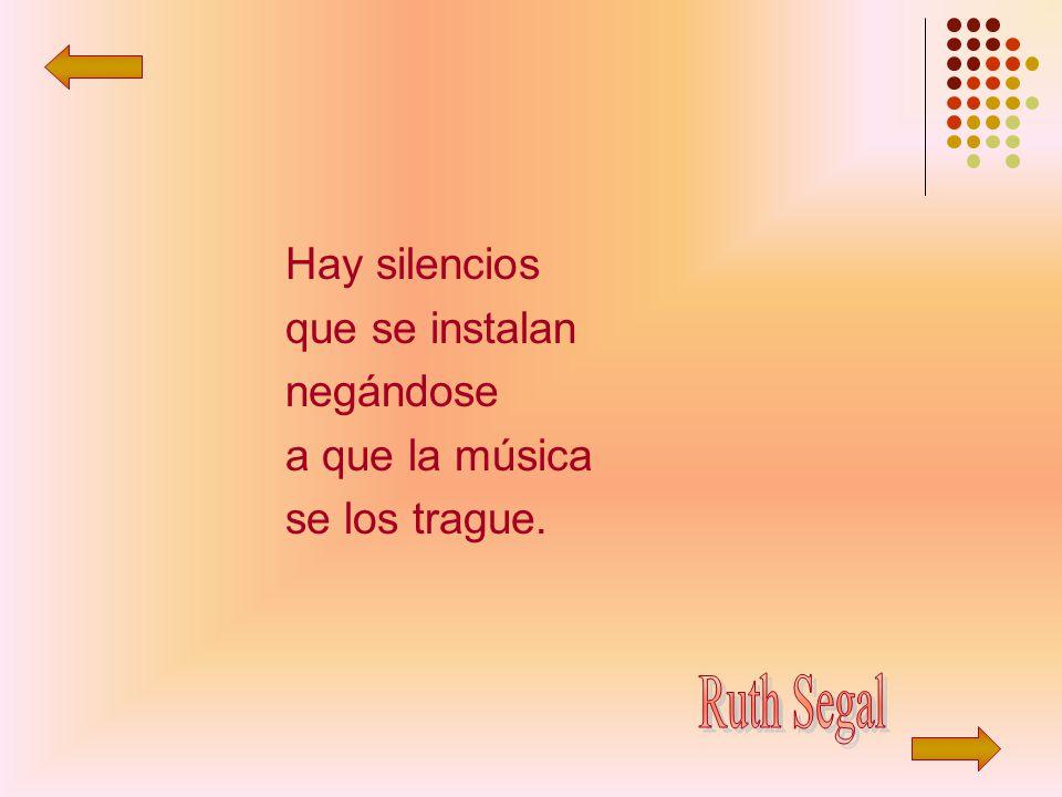 Ruth Segal Hay silencios que se instalan negándose a que la música