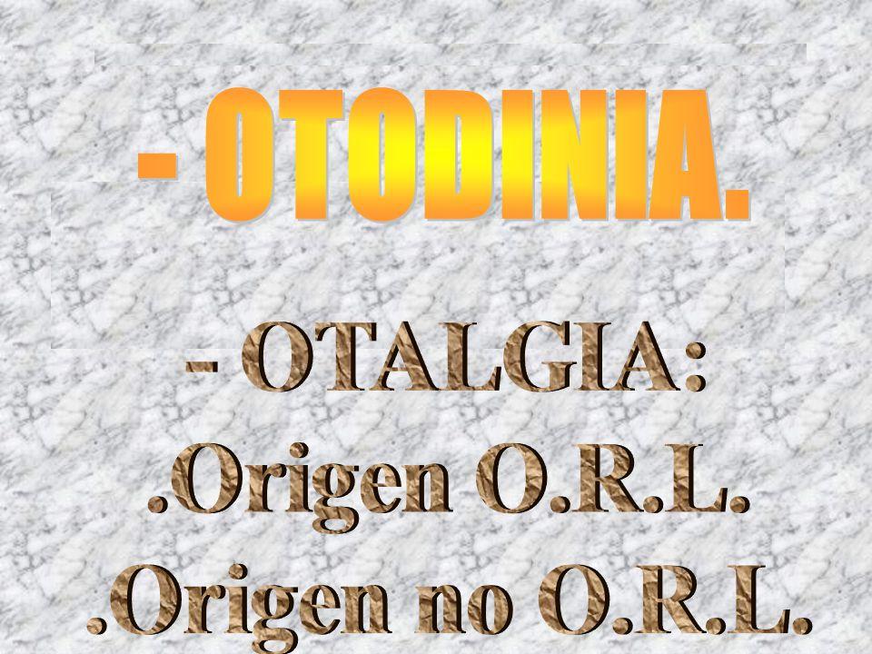 - OTODINIA. - OTALGIA: .Origen O.R.L. .Origen no O.R.L.