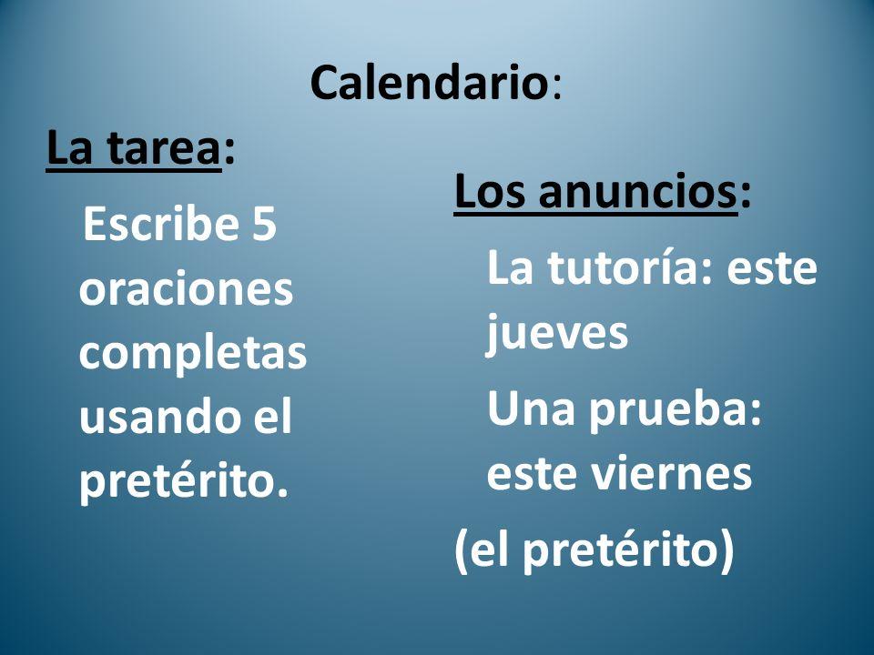 Calendario:La tarea: Escribe 5 oraciones completas usando el pretérito.