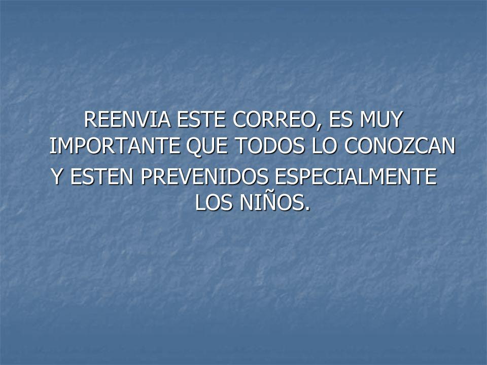 REENVIA ESTE CORREO, ES MUY IMPORTANTE QUE TODOS LO CONOZCAN