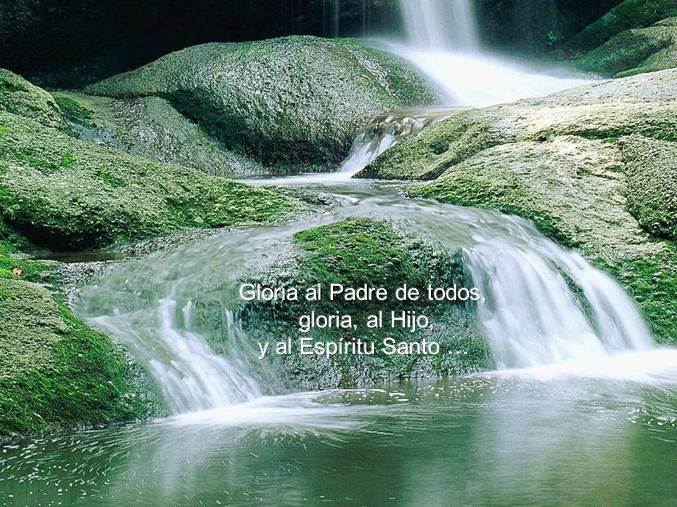 Gloria al Padre de todos,