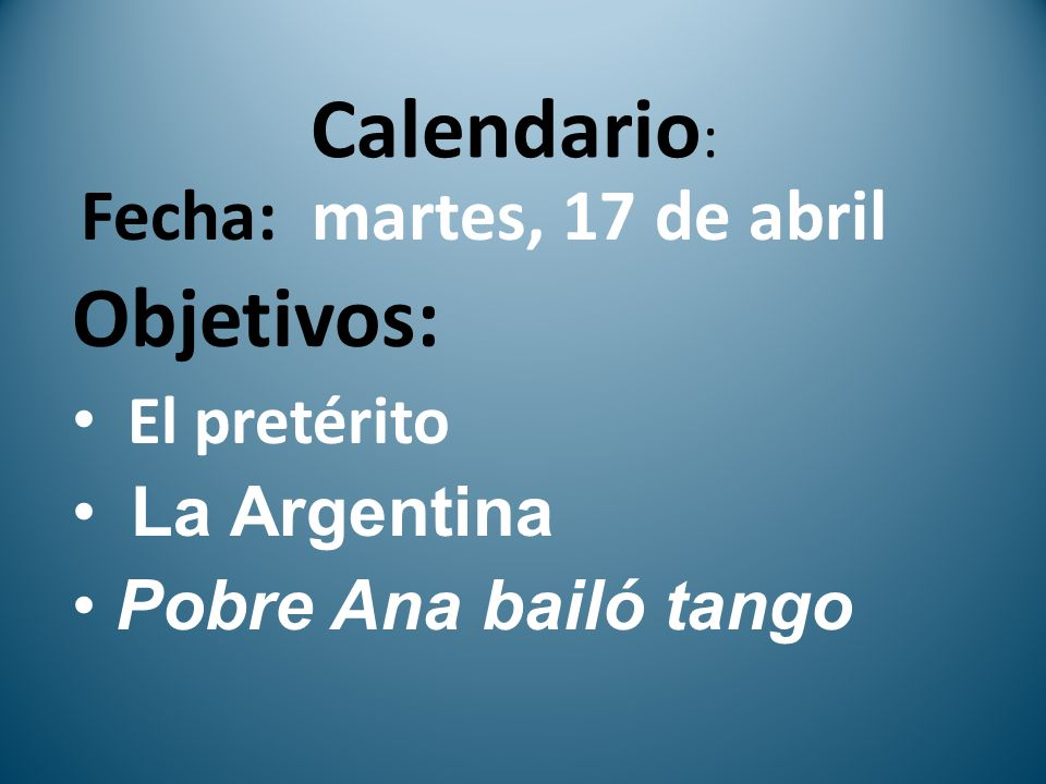 Calendario: Objetivos: Fecha: martes, 17 de abril El pretérito