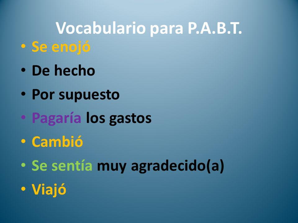Vocabulario para P.A.B.T. Se enojó De hecho Por supuesto