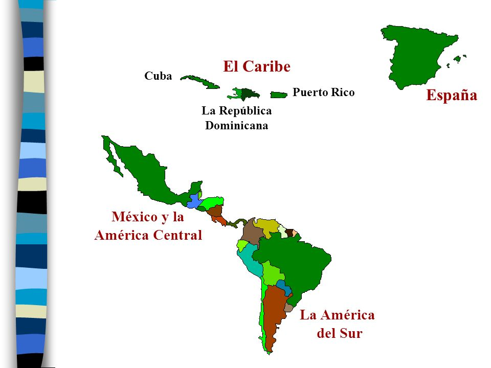El Caribe España México y la América Central La América del Sur Cuba