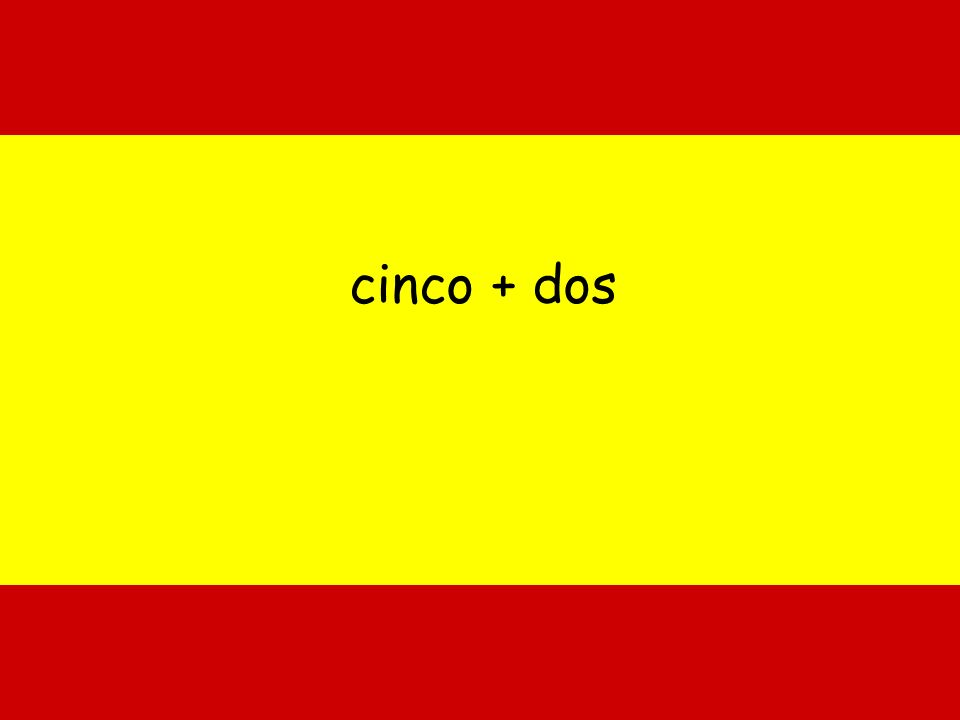 cinco + dos 5 + 2 = 7