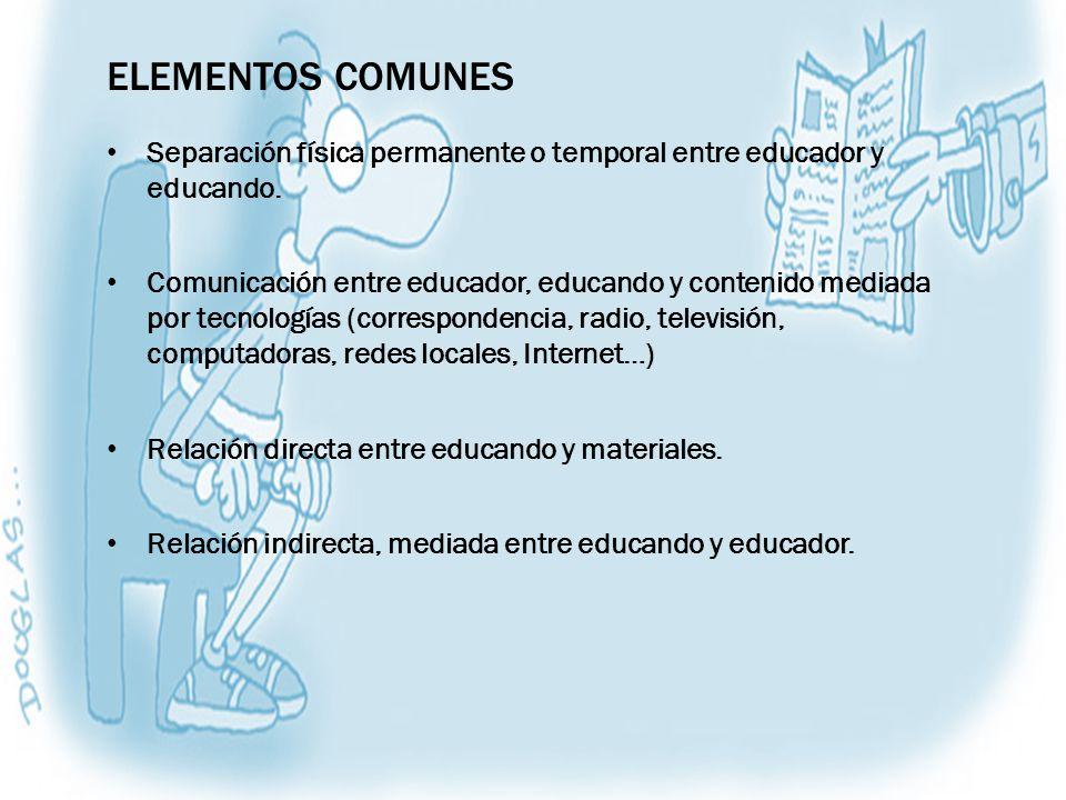 Elementos comunes Separación física permanente o temporal entre educador y educando.